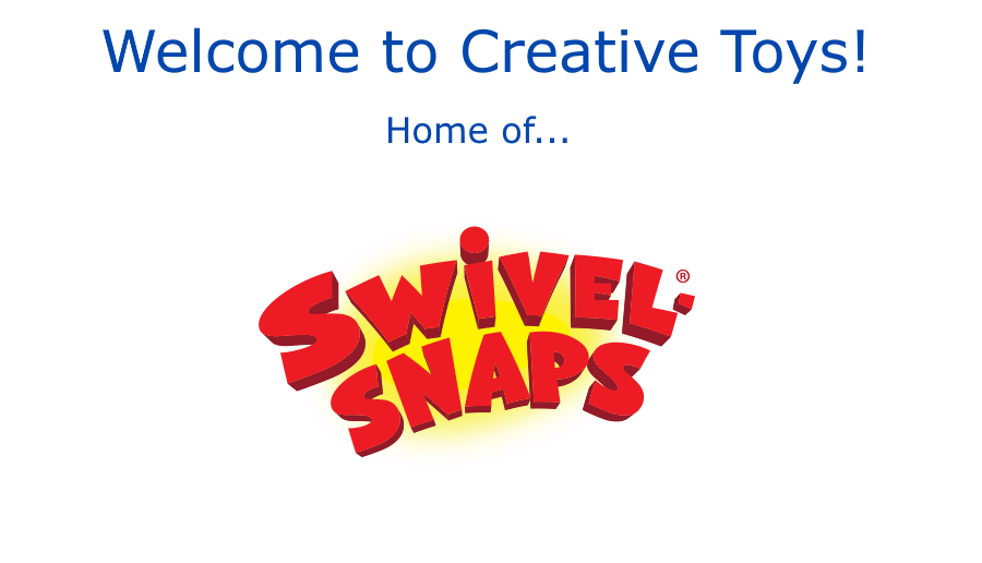 Welcome to Creative Toys! Home of Swivel-Snaps!